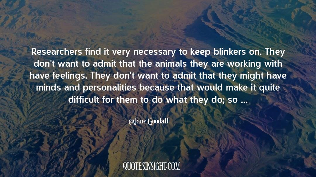 Blinkers quotes by Jane Goodall