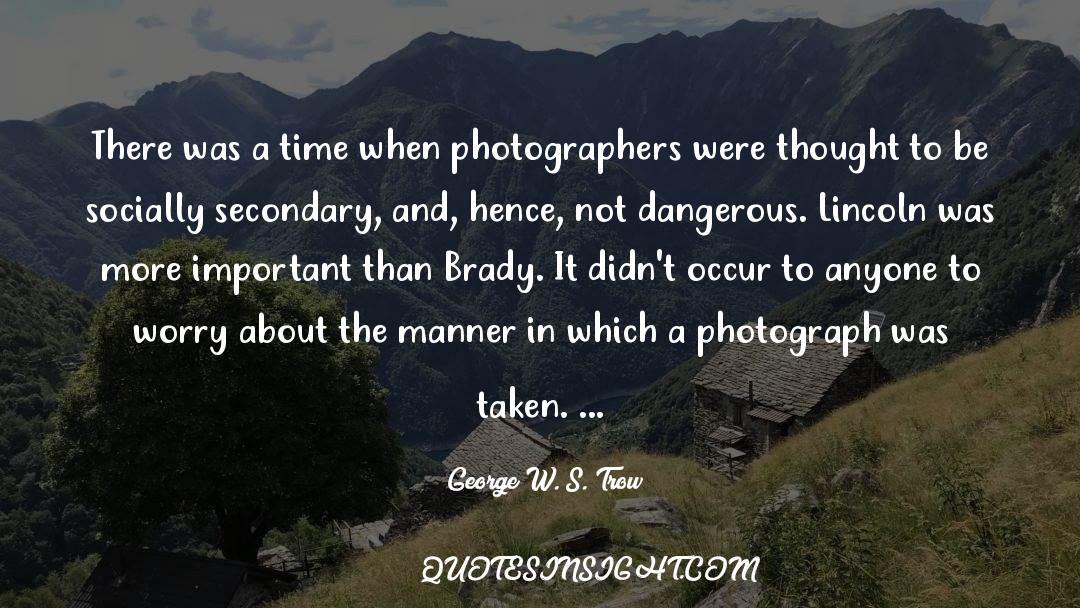 Brady quotes by George W. S. Trow