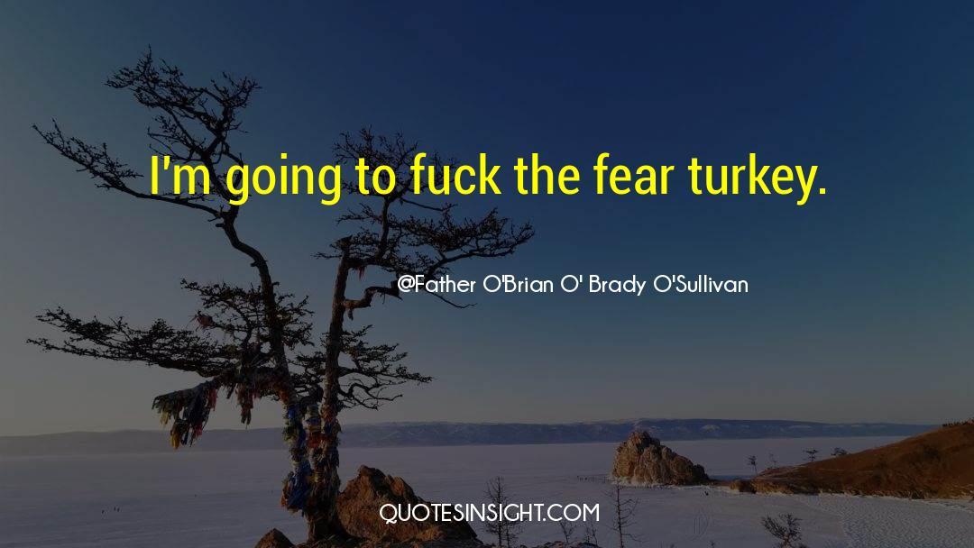 Brady quotes by Father O'Brian O' Brady O'Sullivan