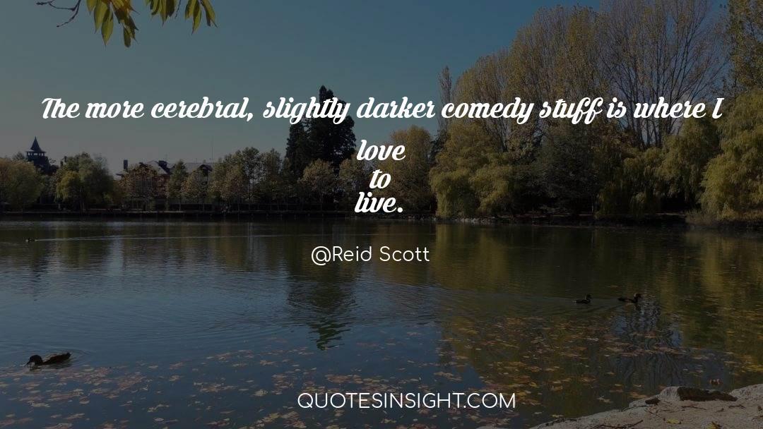 Comedy Satire quotes by Reid Scott