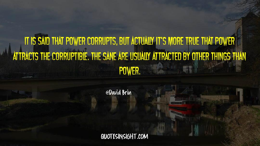 Corrupt Power quotes by David Brin