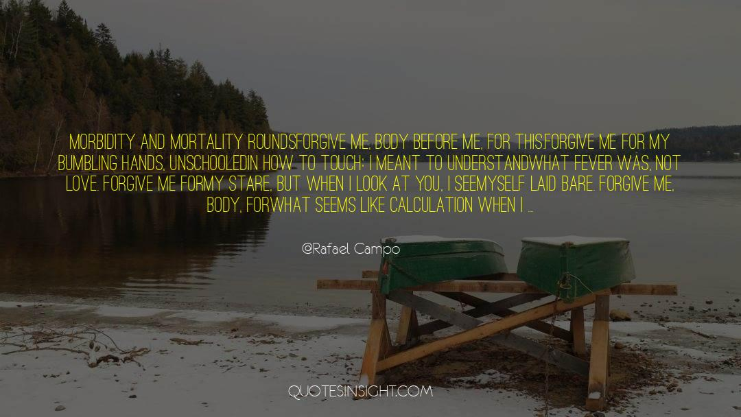 Morbidity quotes by Rafael Campo
