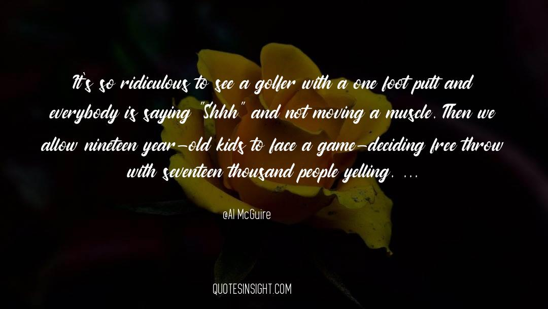 Nineteen Years Later quotes by Al McGuire