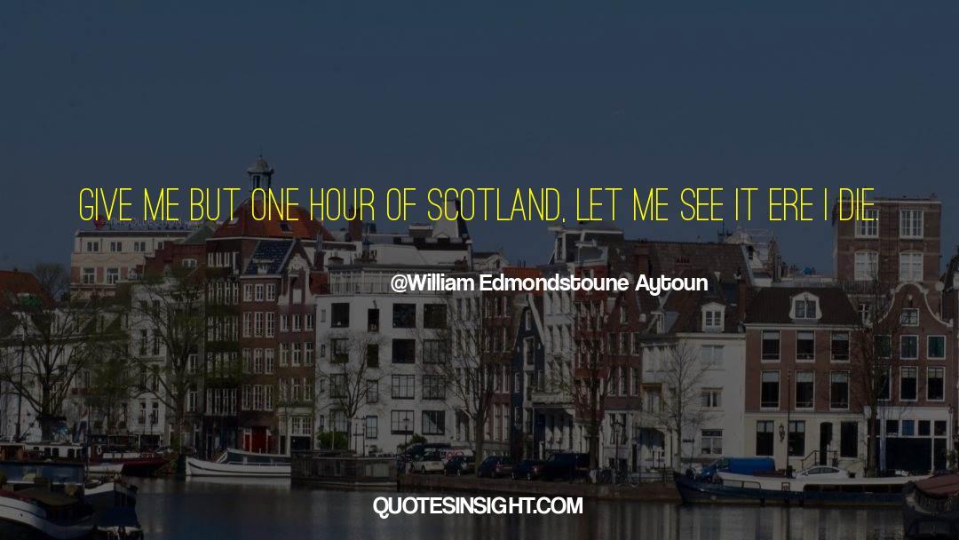 One Hour quotes by William Edmondstoune Aytoun