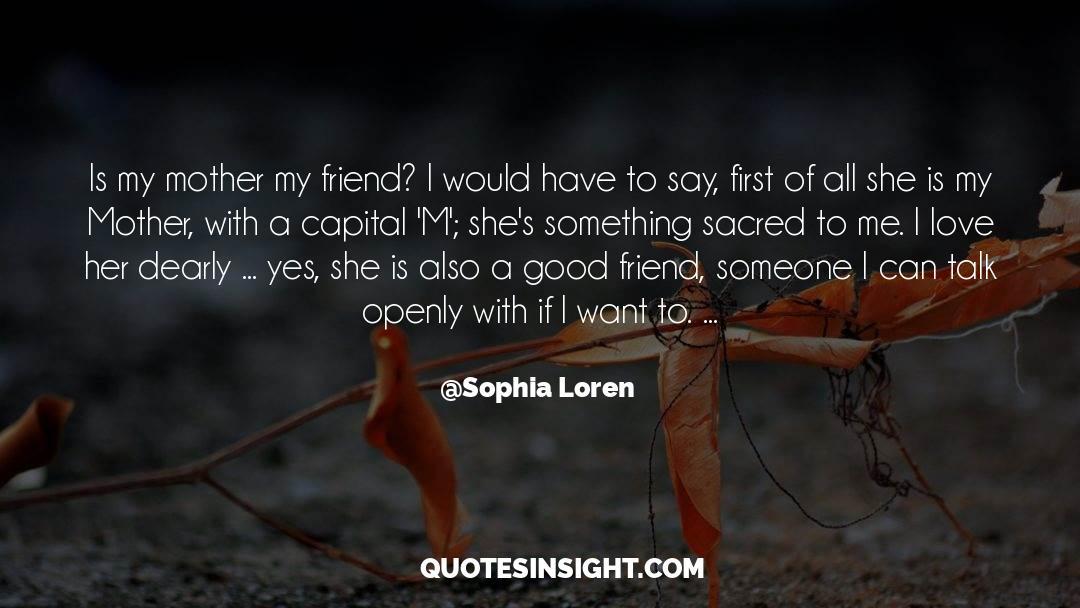 Positive Friendship quotes by Sophia Loren