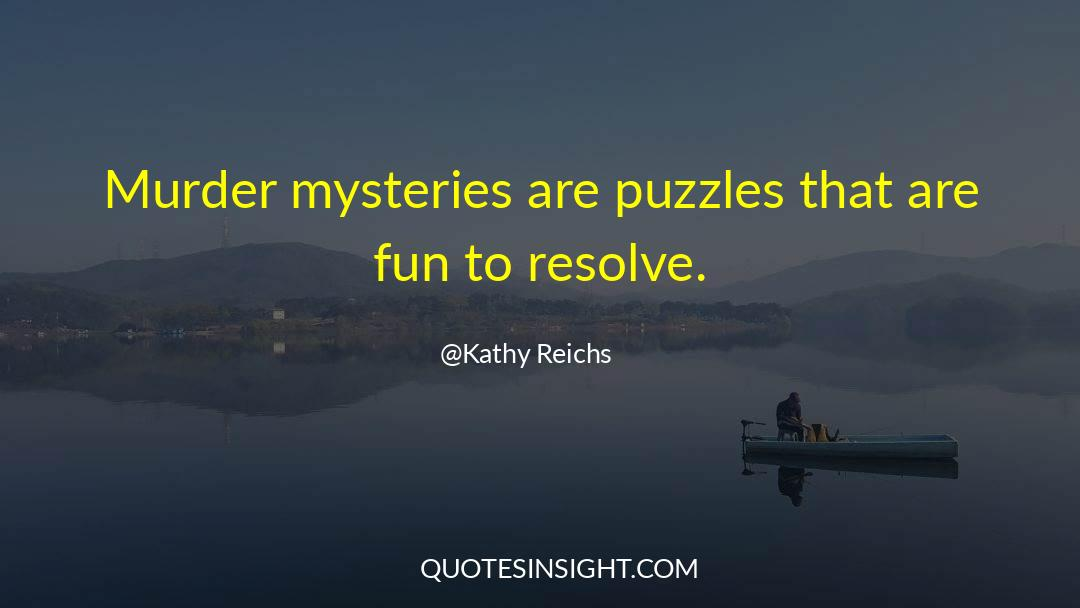 Puzzles quotes by Kathy Reichs