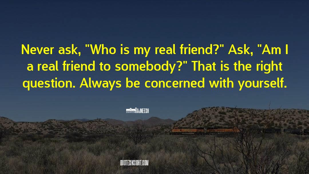 Real Friend quotes by Rajneesh