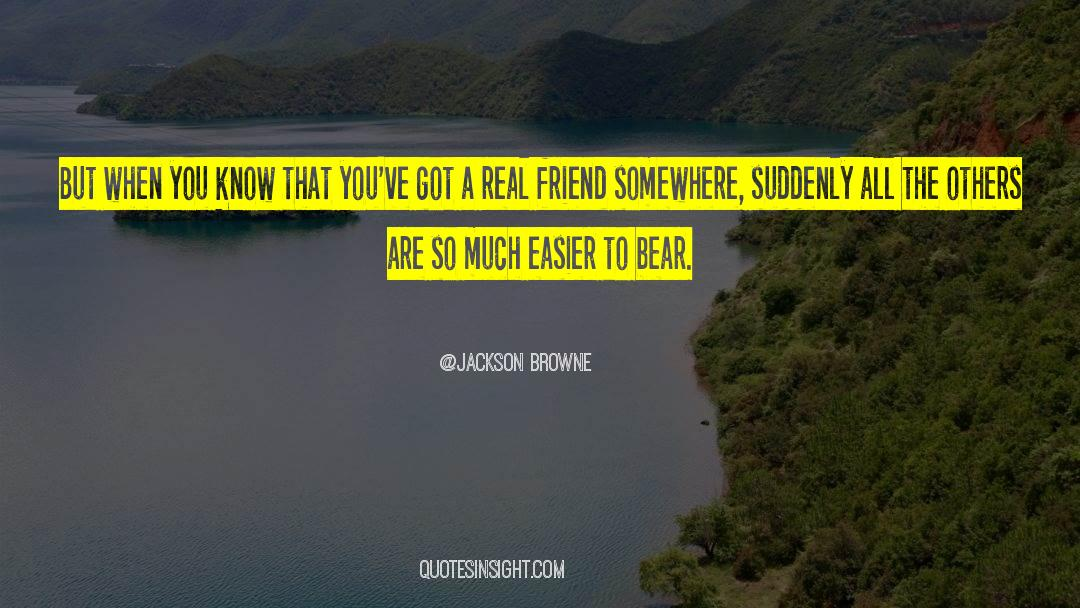Real Friend quotes by Jackson Browne