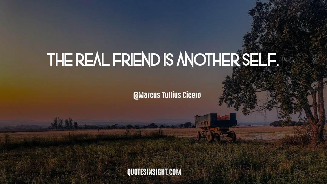 Real Friend quotes by Marcus Tullius Cicero