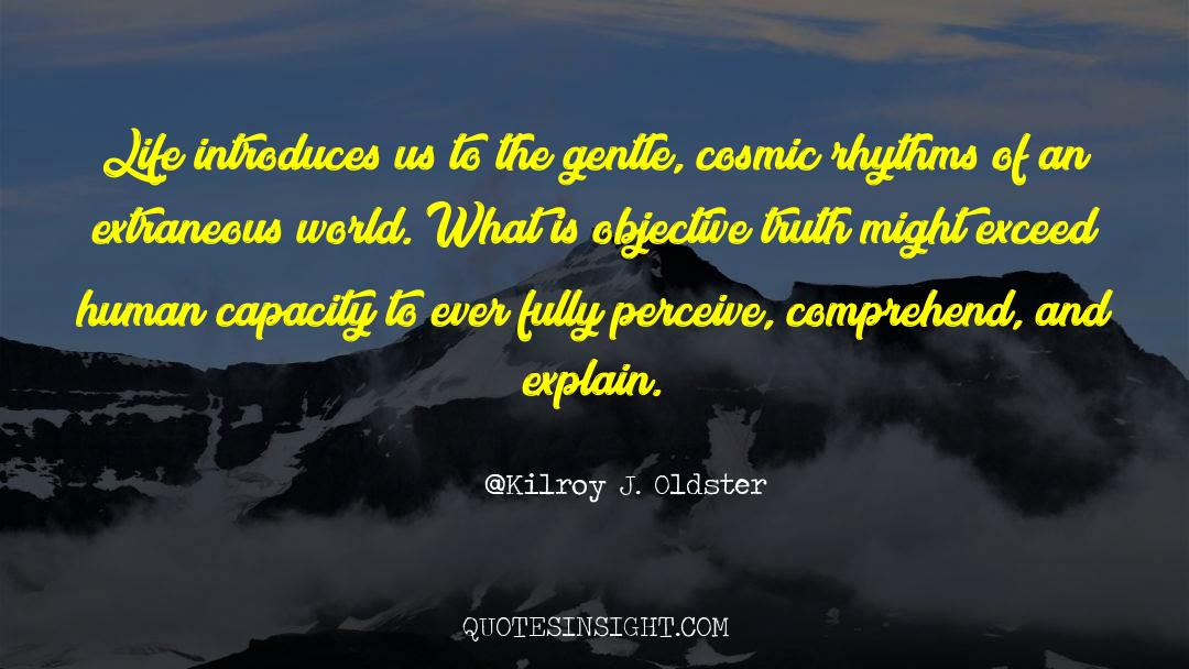 Reality Of Life quotes by Kilroy J. Oldster