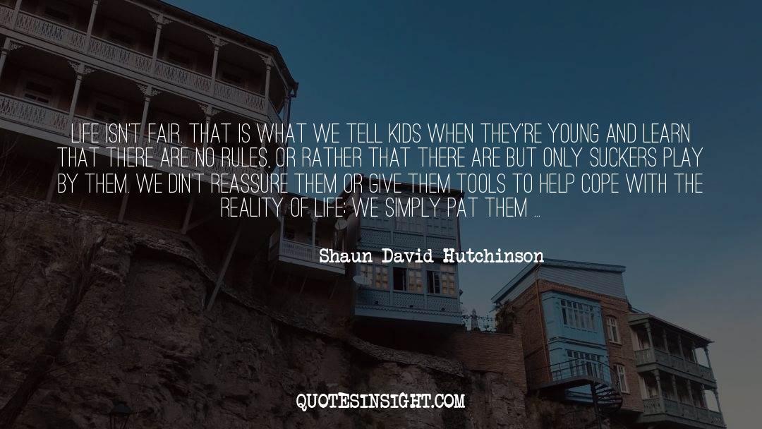 Reality Of Life quotes by Shaun David Hutchinson