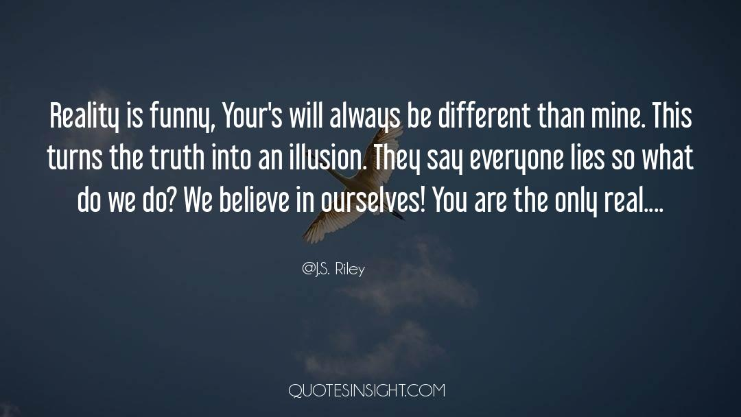 Reality Of Life quotes by J.S. Riley