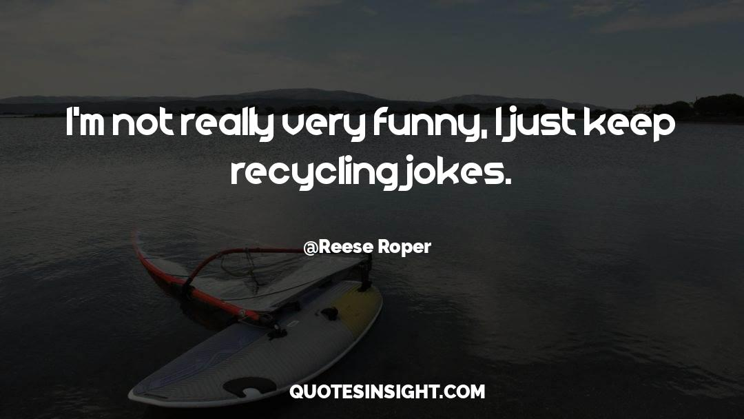 Recycling quotes by Reese Roper