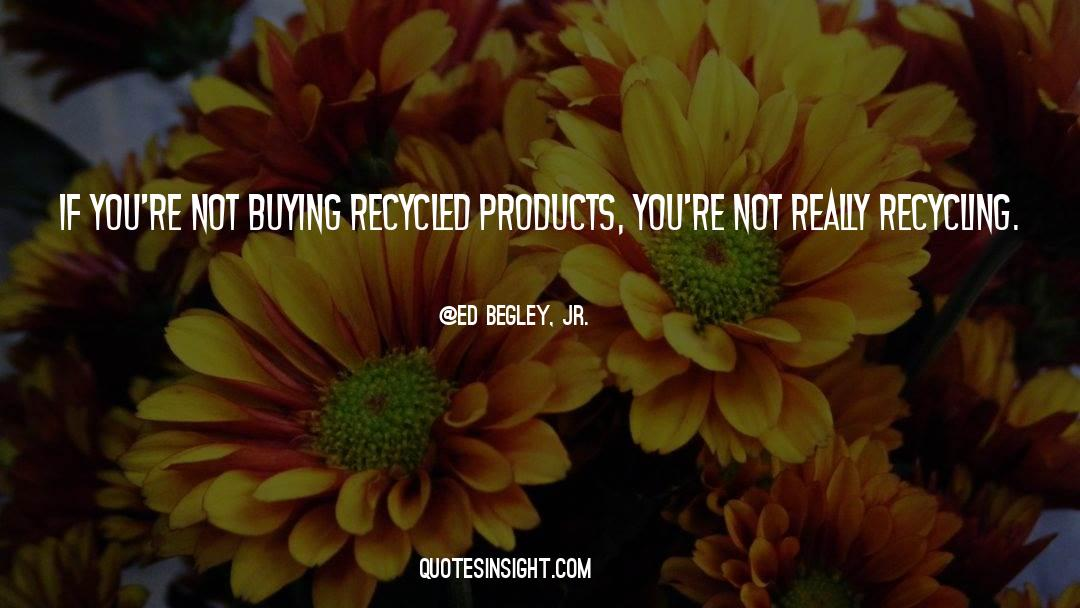 Recycling quotes by Ed Begley, Jr.