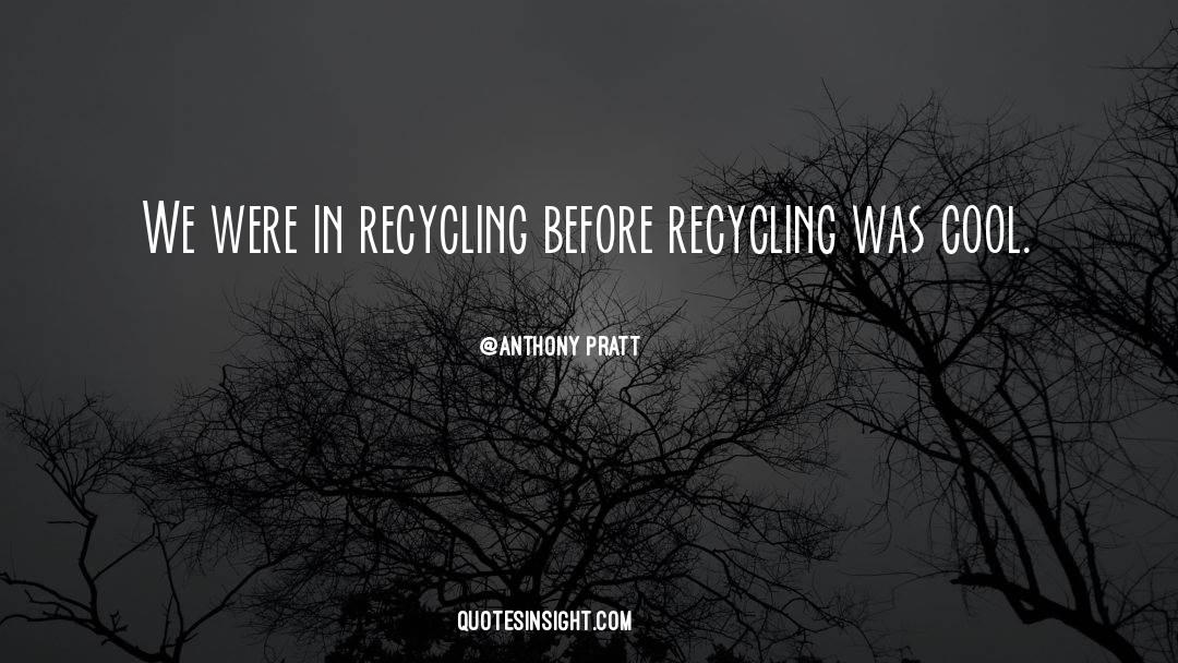 Recycling quotes by Anthony Pratt