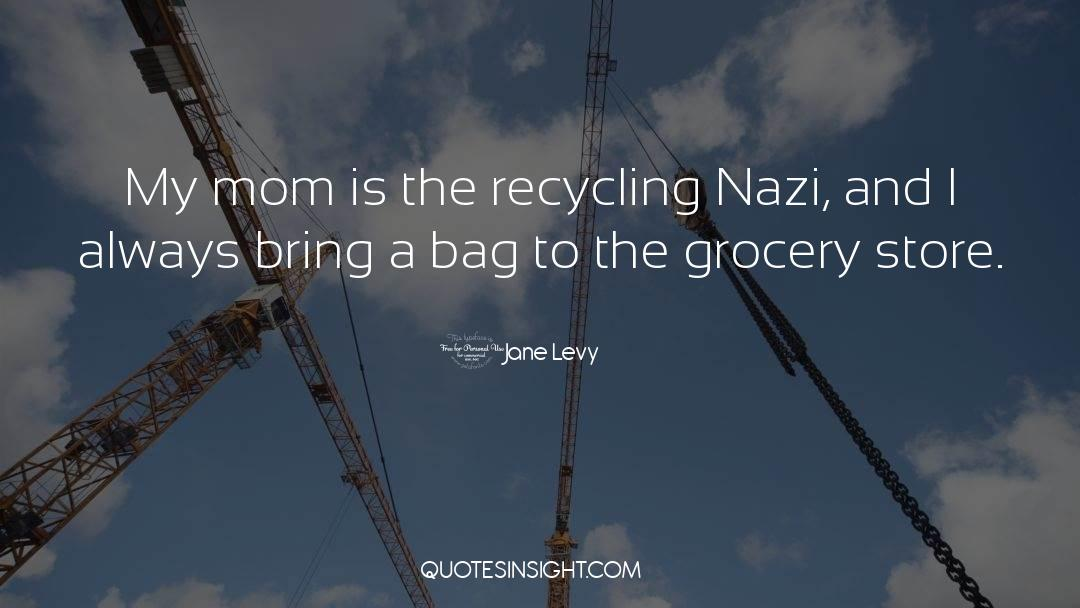 Recycling quotes by Jane Levy