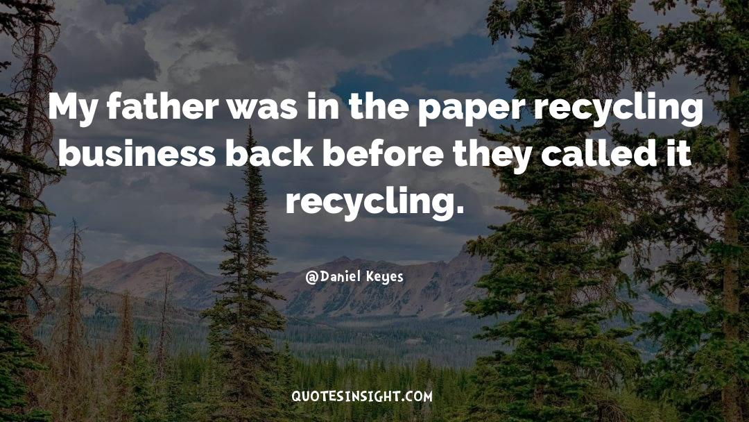 Recycling quotes by Daniel Keyes
