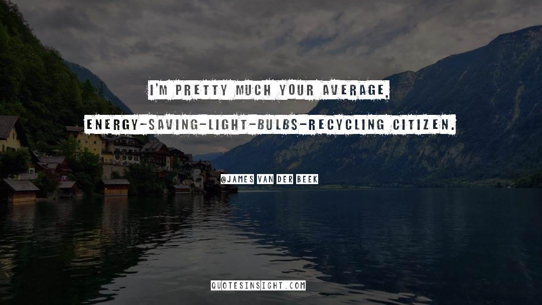 Recycling quotes by James Van Der Beek