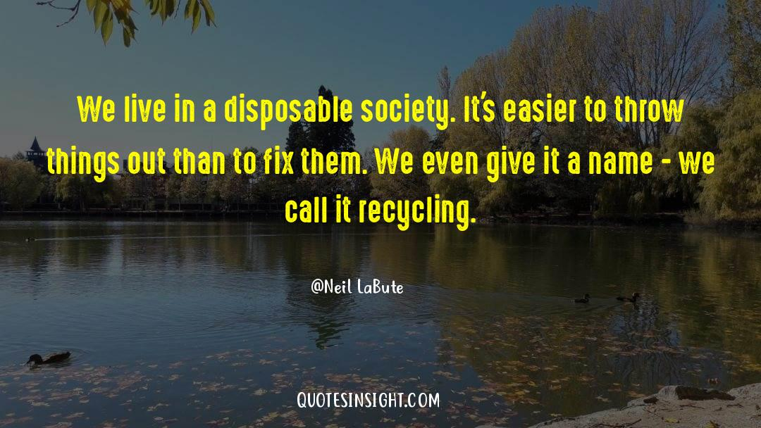 Recycling quotes by Neil LaBute