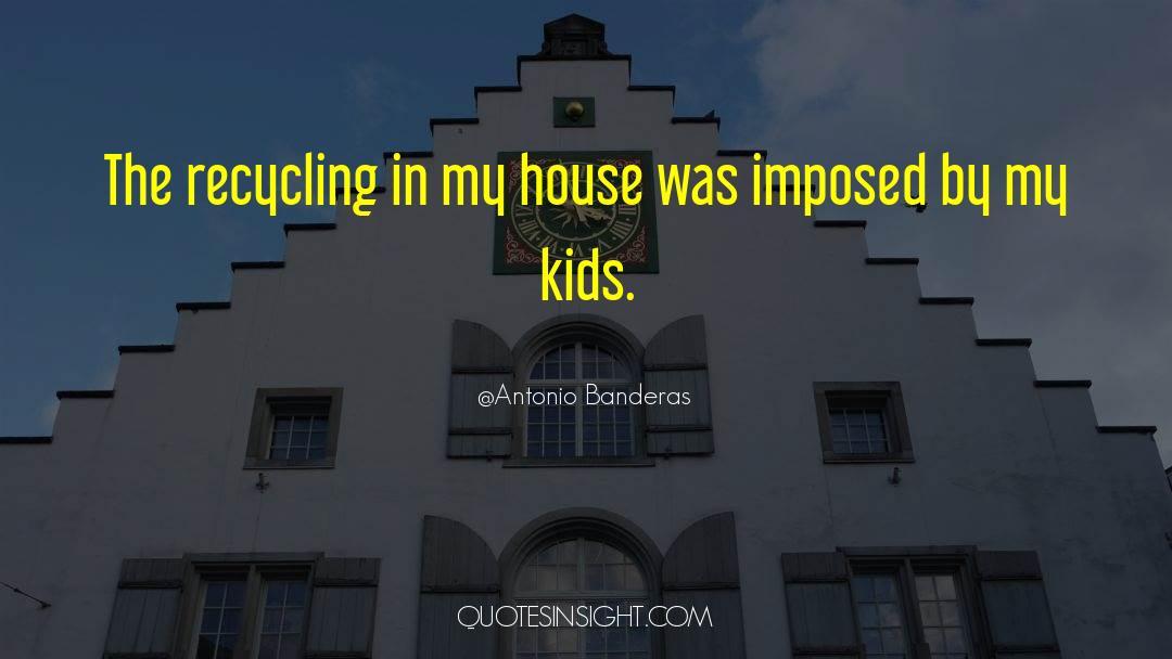 Recycling quotes by Antonio Banderas
