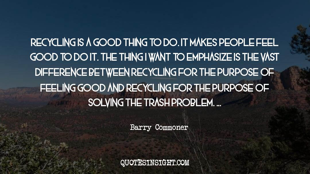 Recycling quotes by Barry Commoner