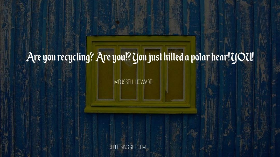 Recycling quotes by Russell Howard