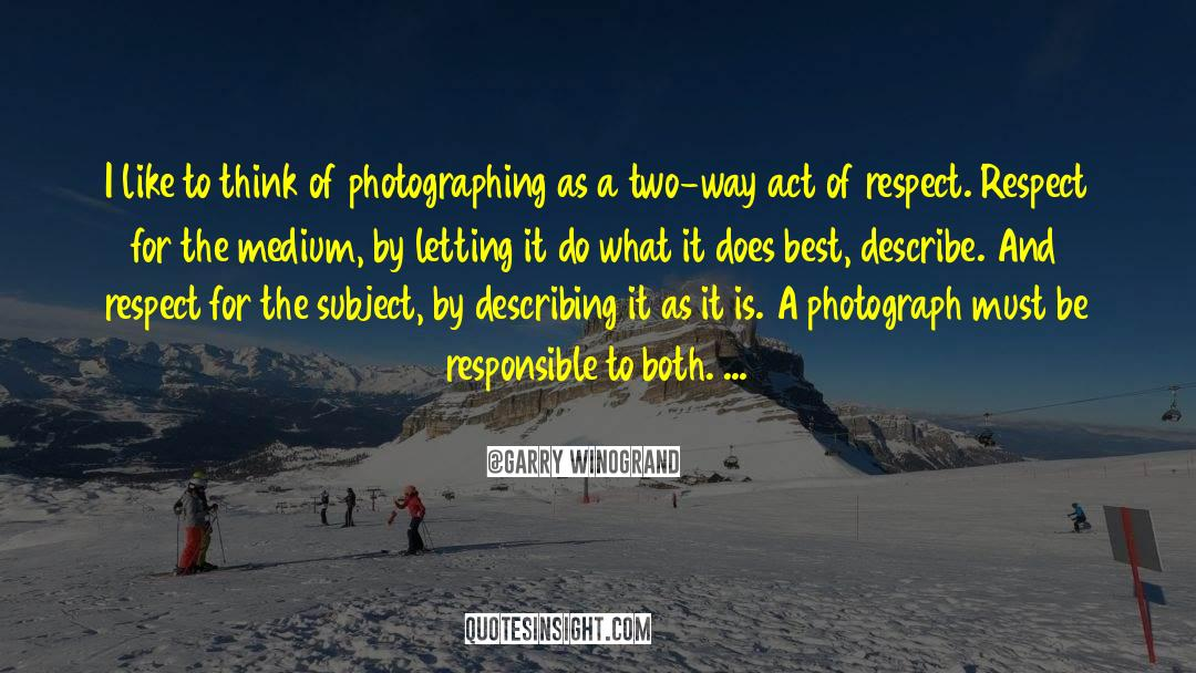 Respect quotes by Garry Winogrand