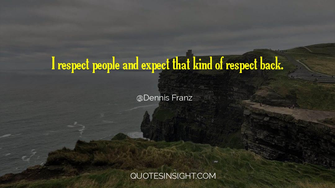 Respect quotes by Dennis Franz