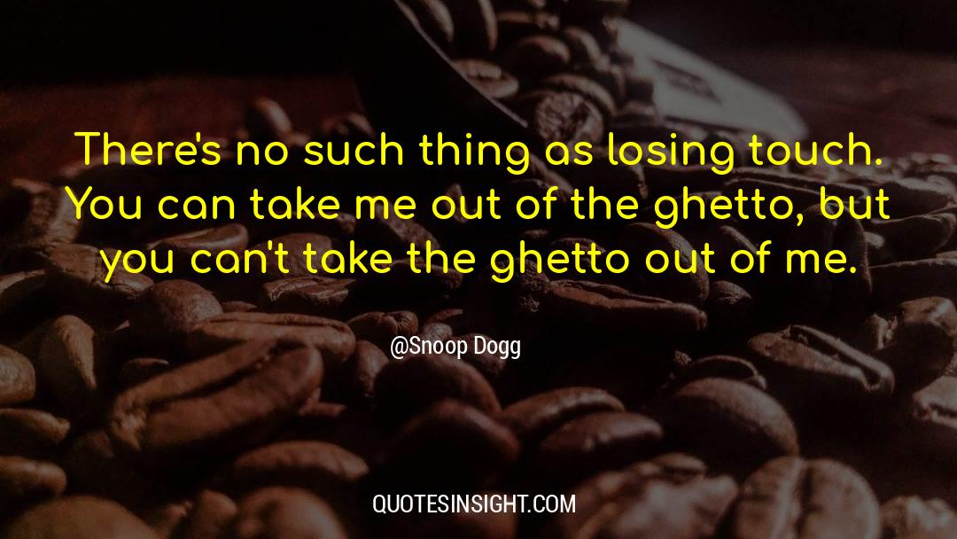 Snoop quotes by Snoop Dogg