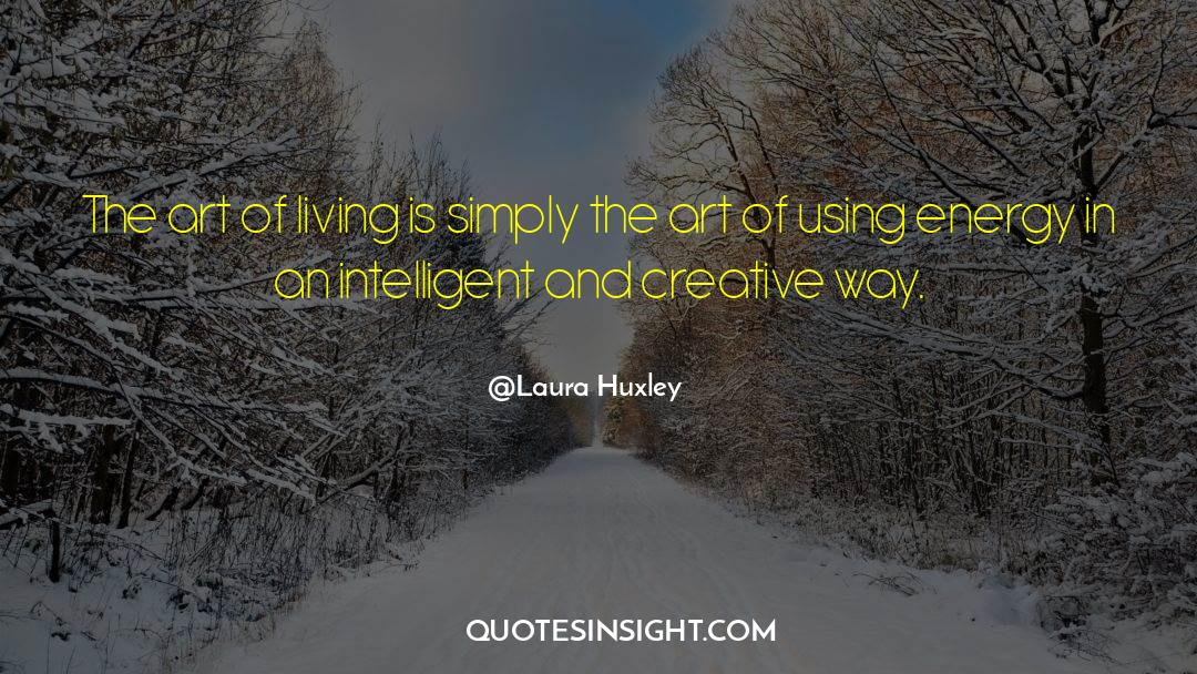 The Art Of Living quotes by Laura Huxley