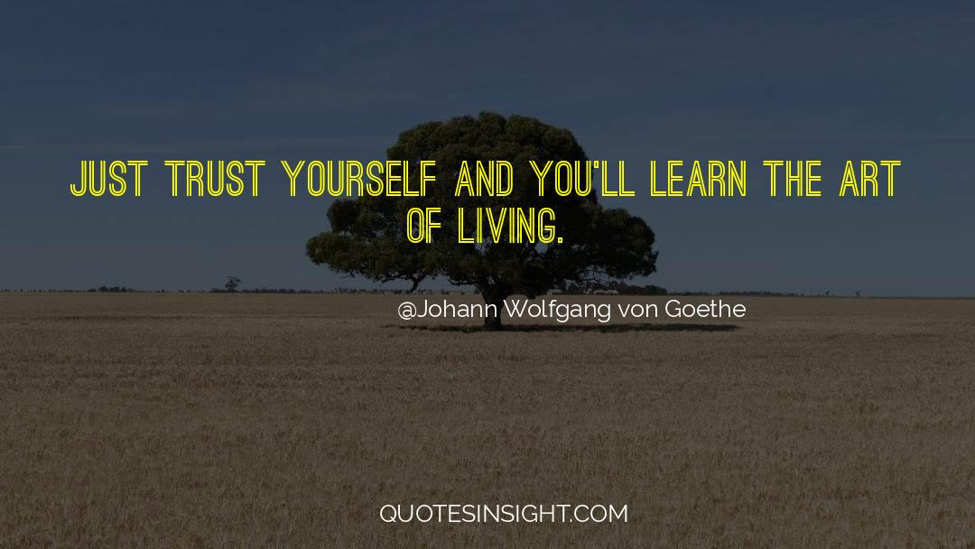 The Art Of Living quotes by Johann Wolfgang Von Goethe