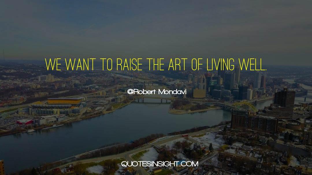 The Art Of Living quotes by Robert Mondavi