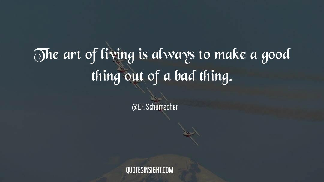 The Art Of Living quotes by E.F. Schumacher