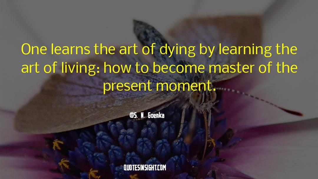 The Art Of Living quotes by S. N. Goenka
