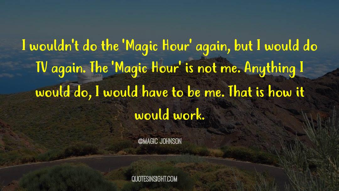 Tv Reporter quotes by Magic Johnson