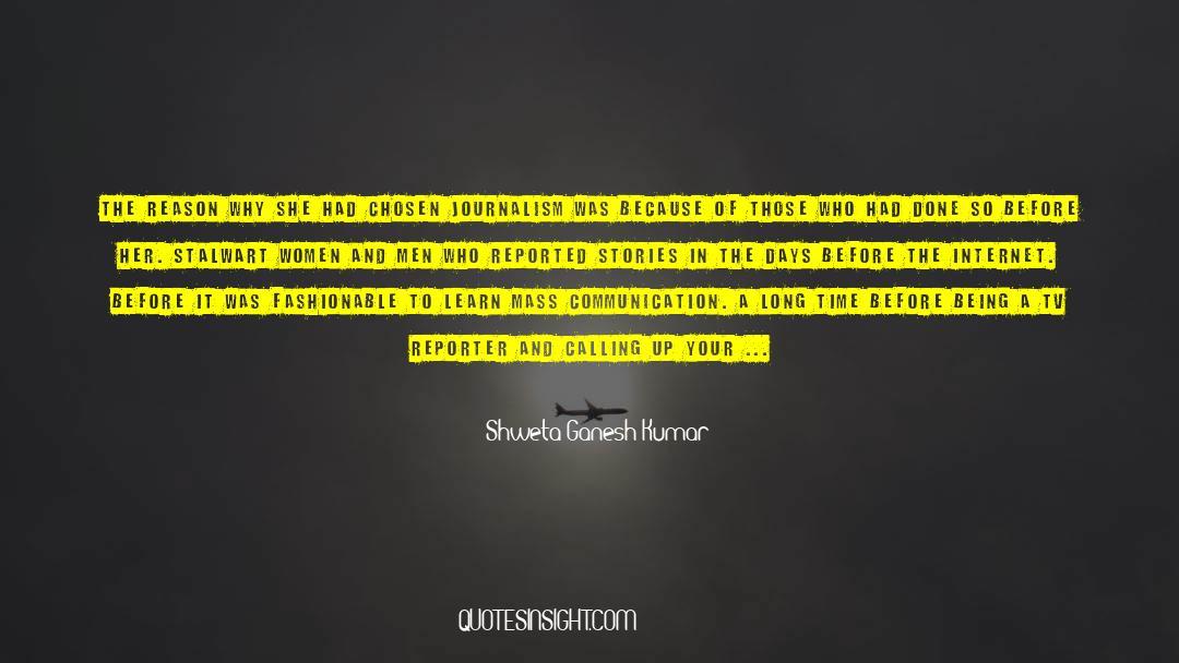 Tv Reporter quotes by Shweta Ganesh Kumar