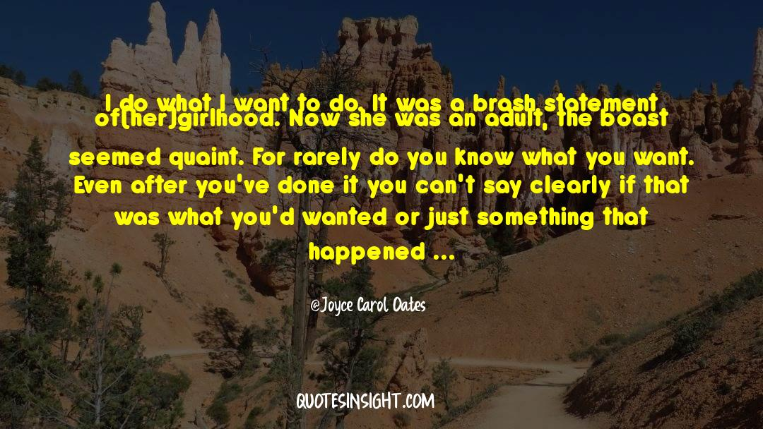 Why Do You Want It quotes by Joyce Carol Oates