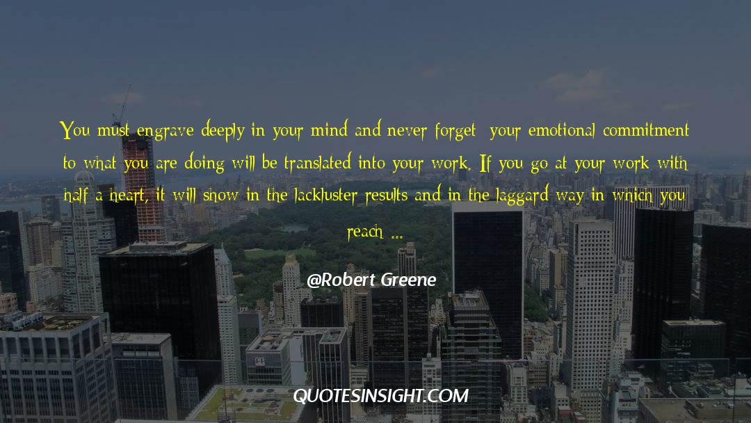 Work And Emotional Commitment quotes by Robert Greene